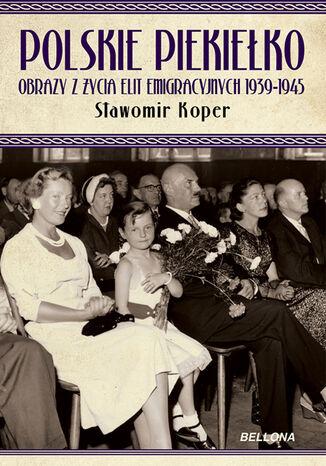 Okładka książki Polskie piekiełko obrazy z życia elit emigracyjnych 1939-1945