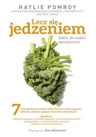 Okładka książki Lecz się jedzeniem. Diety do zadań specjalnych