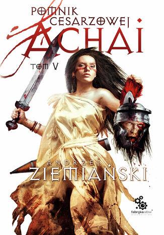Okładka książki Pomnik Cesarzowej Achai. Tom 5
