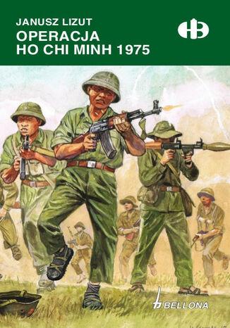 Okładka książki/ebooka Operacja Ho Chi Minh 1974-1975