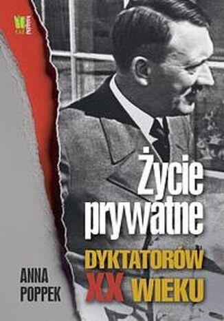 Okładka książki Życie prywatne dyktatorów XX wieku