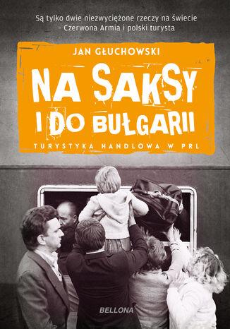 Okładka książki/ebooka Na saksy i do Bułgarii. Turystyka handlowa w PRL