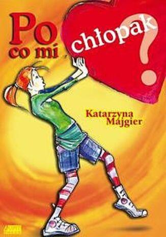 Okładka książki Po co mi chłopak