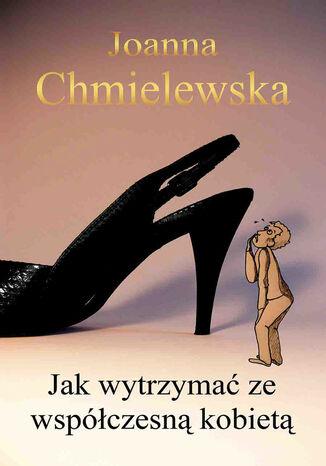 Okładka książki/ebooka Jak wytrzymać ze współczesną kobietą