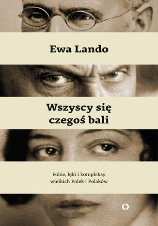 Okładka książki Wszyscy się czegoś bali. Fobie, lęki i kompleksy wielkich Polek i Polaków