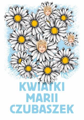 Okładka książki Kwiatki Marii Czubaszek