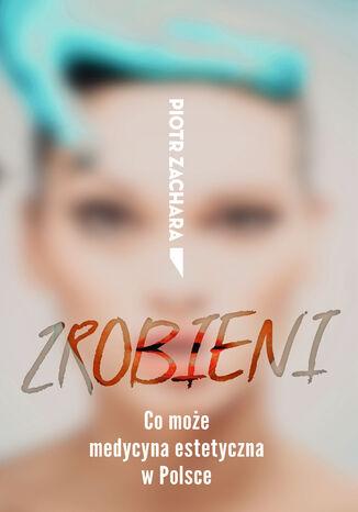 Okładka książki/ebooka Zrobieni. Co może medycyna estetyczna w Polsce