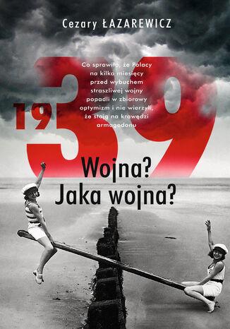Okładka książki/ebooka 1939. Wojna? Jaka wojna?