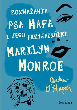Okładka książki Rozważania psa Mafa i jego przyjaciółki Marilyn Monroe