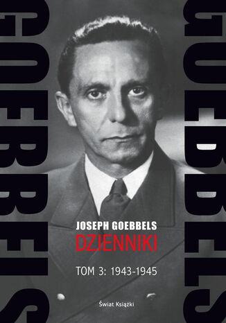 Okładka książki/ebooka Goebbels. Dzienniki. Tom 3: 1943-1945