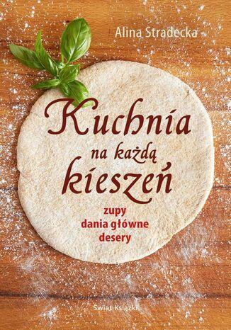 Okładka książki Kuchnia na każdą kieszeń. - zupy, dania główne, desery