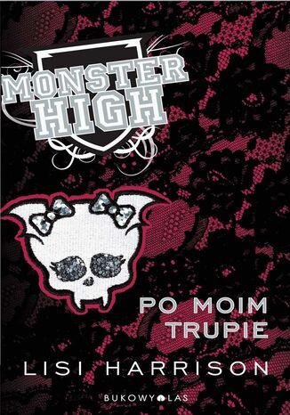 Okładka książki Monster High 4. Po moim trupie