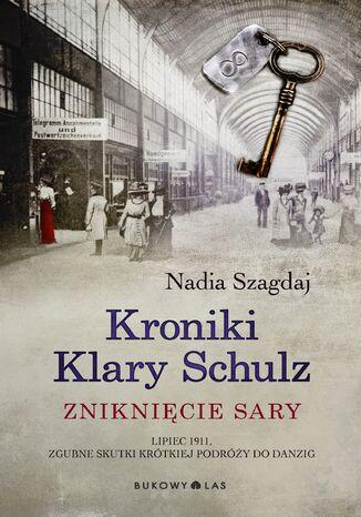 Okładka książki/ebooka Kroniki Klary Schulz. Zniknięcie Sary