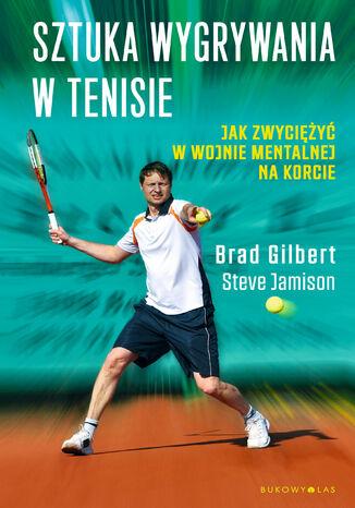 Okładka książki Sztuka wygrywania w tenisie. Jak zwyciężyć w wojnie mentalnej na korcie