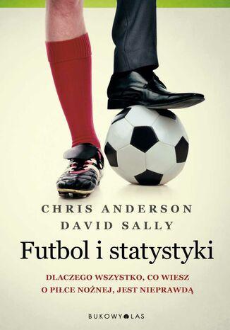Okładka książki Futbol i statystyki. Dlaczego wszystko, co wiesz o piłce nożnej, jest nieprawdą