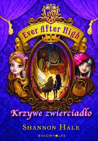 Okładka książki Ever After High. Krzywe zwierciadło
