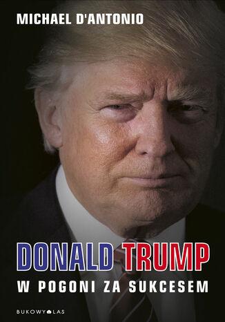 Okładka książki Donald Trump. W pogoni za sukcesem