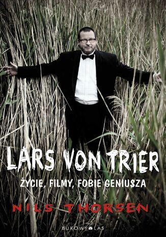 Okładka książki Lars von Trier. Życie, filmy, fobie geniusza