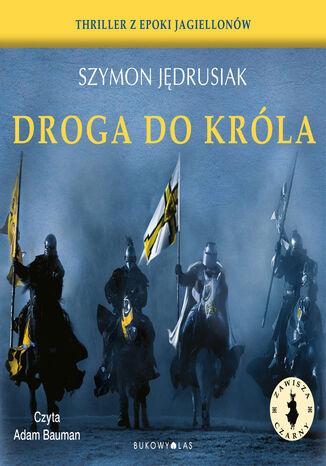 Okładka książki Zawisza Czarny. Droga do króla