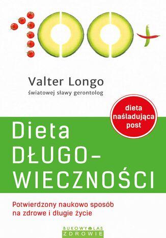Okładka książki Dieta długowieczności. Potwierdzony naukowo sposób na zdrowe i długie życie