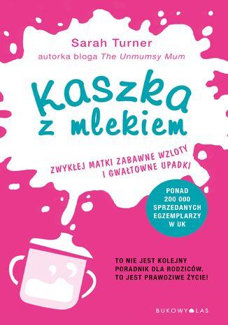 Okładka książki Kaszka z mlekiem. Zwykłej matki zabawne wzloty i gwałtowne upadki