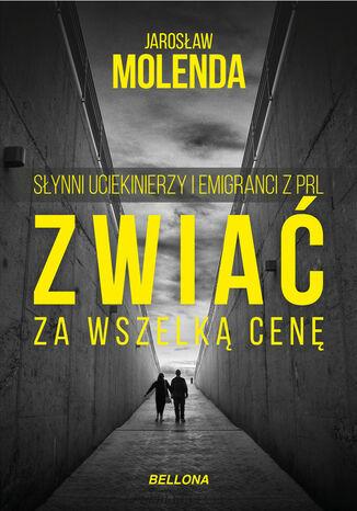 Okładka książki Zwiać za wszelką cenę. Słynni uciekinierzy i emigranci z PRL