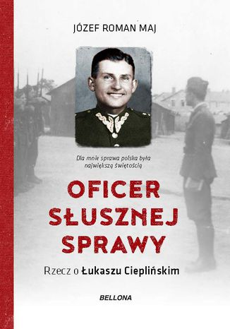 Okładka książki/ebooka Oficer słusznej sprawy. Rzecz o Łukaszu Cieplińskim