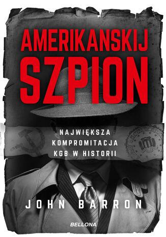 Okładka książki Amerikanskij szpion. Największa kompromitacja KGB w historii