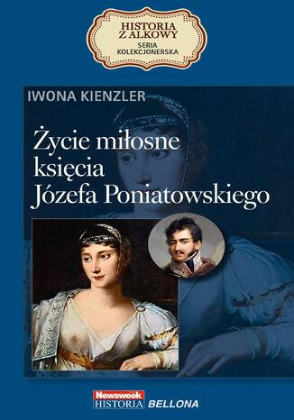 Okładka książki Życie miłosne księcia Józefa Poniatowskiego