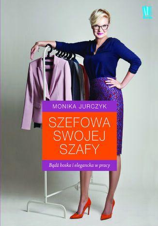 Okładka książki Szefowa swojej szafy. Bądź boska i elegancka w pracy