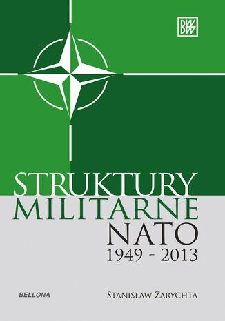 Okładka książki Struktury militarne NATO 1949-2013