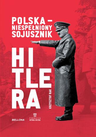 Okładka książki Polska - niespełniony sojusznik Hitlera