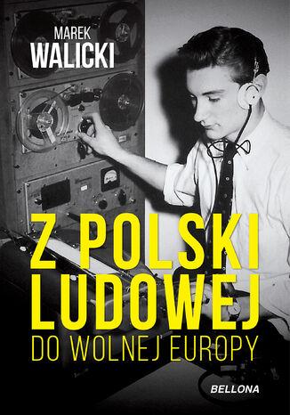 Okładka książki Z Polski Ludowej do Wolnej Europy