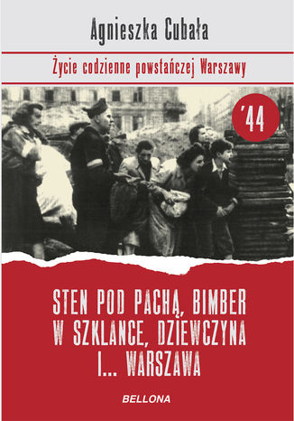 Okładka książki Sten pod pachą, bimber w szklance... Życie codzienne powstańczej Warszawy