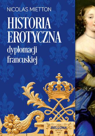 Okładka książki/ebooka Historia erotyczna dyplomacji francuskiej