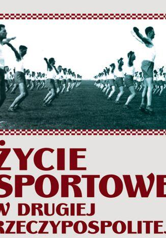 Okładka książki Życie sportowe. w Drugiej Rzeczpospolitej