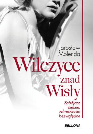 Okładka książki Wilczyce znad Wisły . Zabójczo piękne zdradziecko bezwzględne