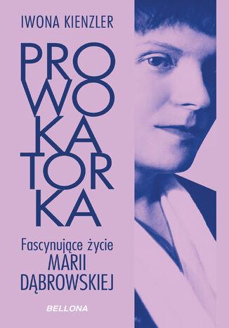 Okładka książki Prowokatorka. Fascynujące życie Marii Dąbrowskiej