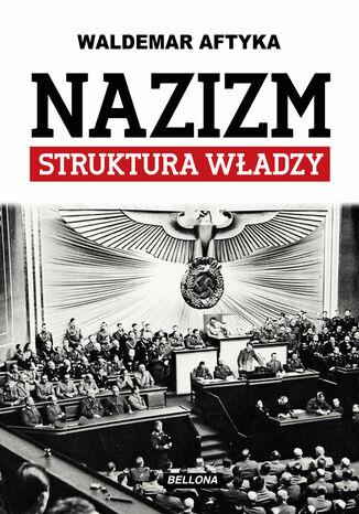 Okładka książki/ebooka Nazizm. Struktura władzy