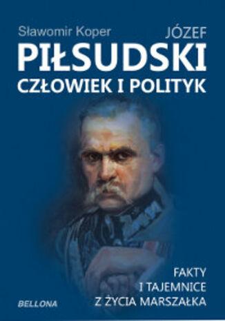 Okładka książki Józef Piłsudski. Człowiek i polityk
