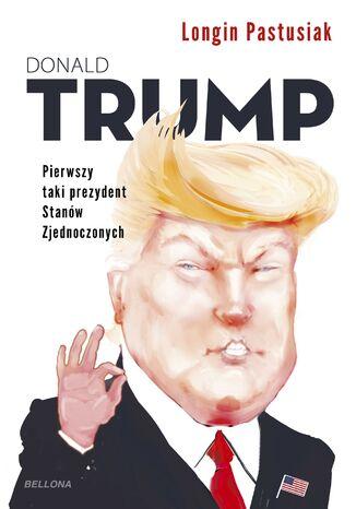 Okładka książki Trump. Pierwszy taki prezydent Stanów Zjednoczonych