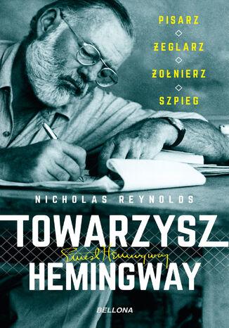 Okładka książki/ebooka Towarzysz Hemingway. Pisarz, żeglarz, żołnierz, szpieg