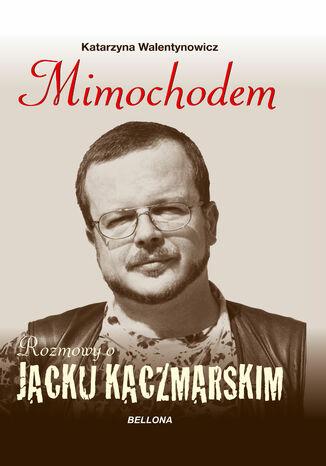 Okładka książki Mimochodem. Rozmowy o Jacku Kaczmarskim