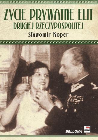 Okładka książki Życie prywatne elit Drugiej Rzeczypospolitej