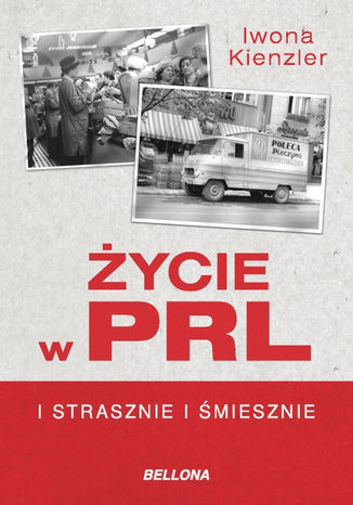 Okładka książki Życie w PRL. I strasznie, i śmiesznie