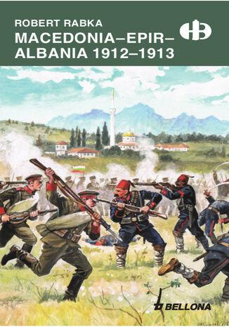 Okładka książki Macedonia. Epir. Albania 1912-1913