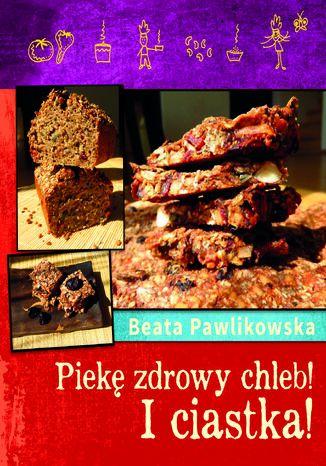 Okładka książki/ebooka Piekę zdrowy chleb i ciastka