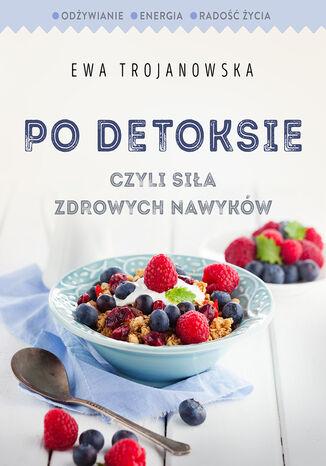 Okładka książki Po detoksie. czyli siła zdrowych nawyków