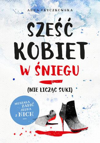 Okładka książki/ebooka Sześć kobiet w śniegu (nie licząc suki)