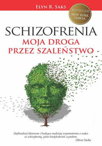 Okładka książki Schizofrenia. Moja droga przez szaleństwo